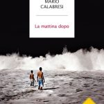 LA MATTINA DOPO, di Mario Calabresi, Mondadori, 2019