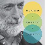 BUONO, PULITO E GIUSTO, di C. Petrini, Einaudi, Torino, 2011