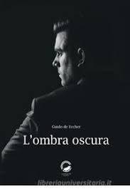 """""""L'OMBRA OSCURA"""", di Guido de Eccher, La Ruota Edizioni, Roma 2020"""