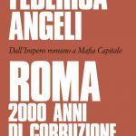 """""""ROMA. 2000 ANNI DI CORRUZIONE. DALL'IMPERO ROMANO A MAFIA CAPITALE"""", DI FEDERICA ANGELI, BALDINI+CASTOLDI, 2020"""